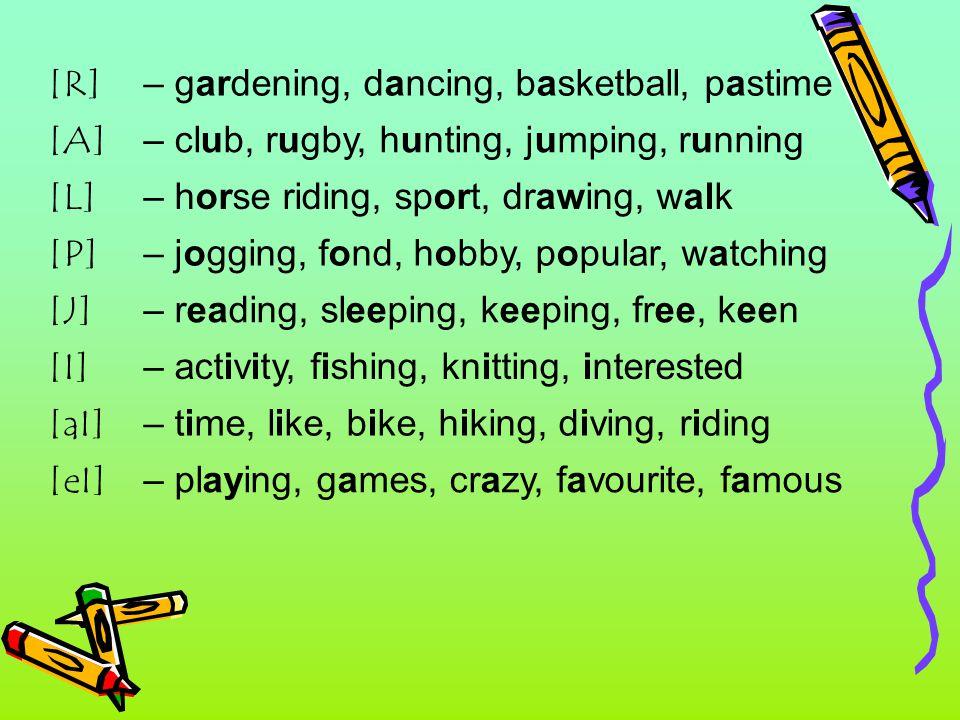 [R] – gardening, dancing, basketball, pastime